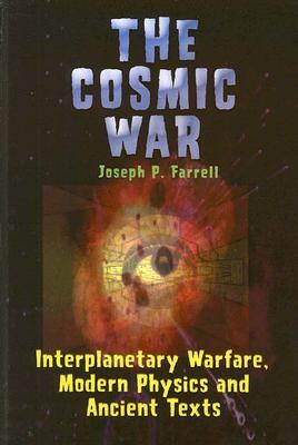The Cosmic War: Interplanetary Warfare, Modern Physics, and Ancient Texts : a Study in Non-catastrophist Interpretations of Ancient Legends